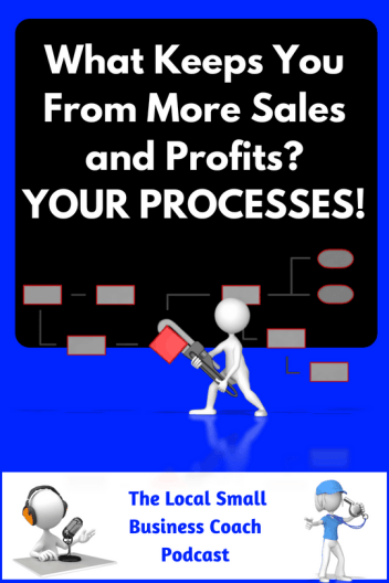 What Keeps You From More Sales and Profits - YOUR PROCESSES