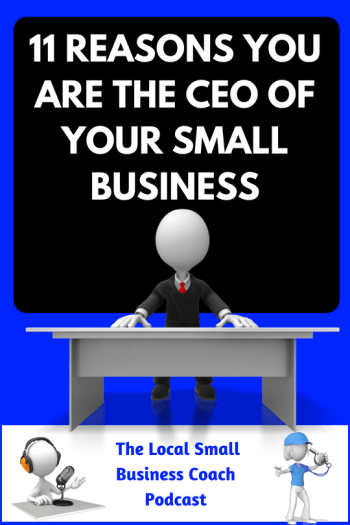 11 Reasons You Are the CEO of Your Local Small Business