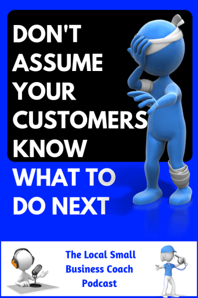Don't Assume Your Customers Know What to Do Next