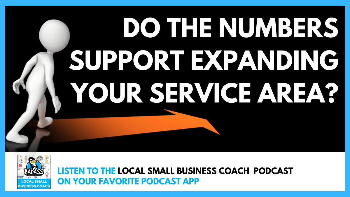 Do the Numbers Support Expanding Your Service Area?