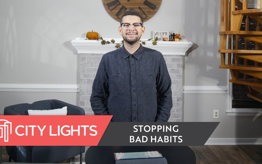 Cover image of the City Lights Church message called Stopping Bad Habits - a message about how to stop bad habits.