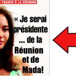 Après la Polynésie, Miss France veut aussi être Présidente de La Réunion et de Madagascar!