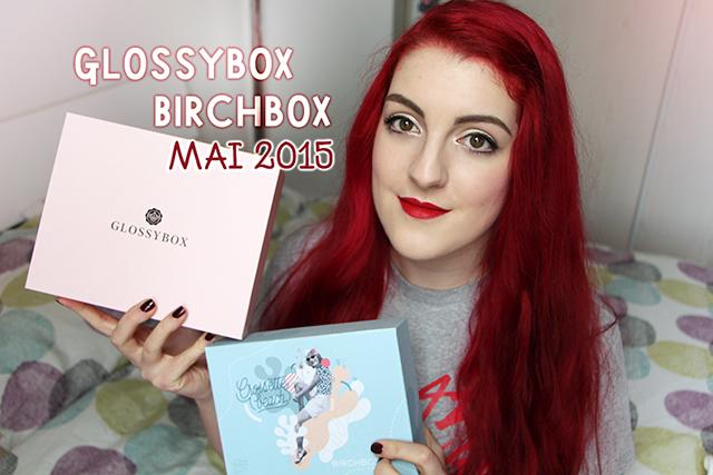 La Glossybox et la Birchbox du mois de mai
