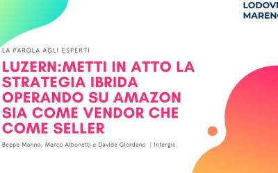 LUZERN | Metti in atto la STRATEGIA IBRIDA. Opera su Amazon sia come Vendor, sia come Seller.