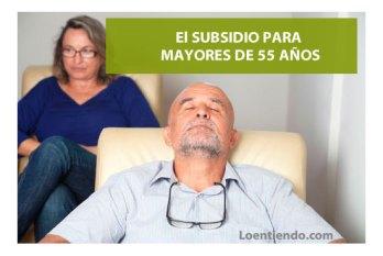 Guía actualizada del subsidio de mayores de 55 años