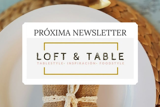 Próxima Newsletter Loft & Table con regalo seguro