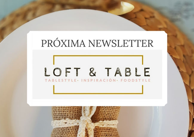 Próxima Newsletter Loft & Table con regalo seguro