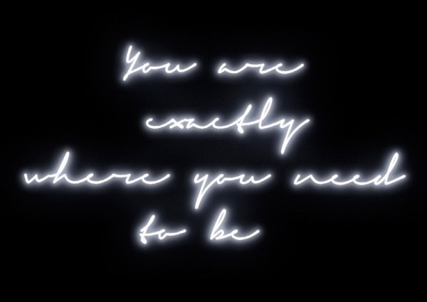 You are exactly where you need to be neon typography print