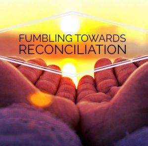 Fumbling Towards Reconciliation