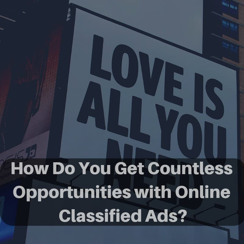 How Do You Get Countless Opportunities with Online Classified Ads? [Sponsored] 1
