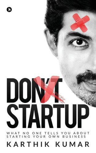 Don't Startup - What No One Tells You about Starting Your Own Business
