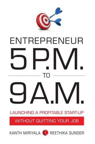 Entrepreneur 5 PM to 9 AM Launching a Profitable Start-Up without Quitting Your Job