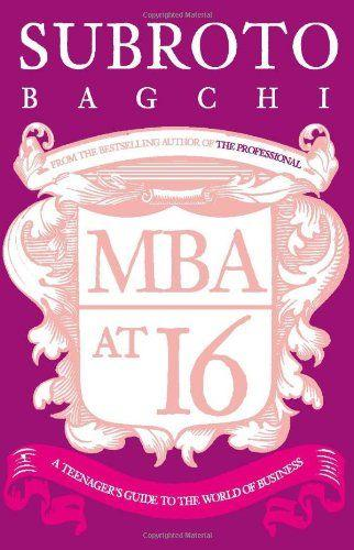 MBA at 16: A Teenager's Guide to the World of Business, best books on startup by indian authors