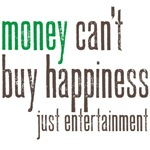 money can't buy happiness just entertainment
