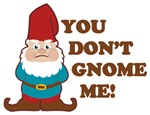 You Don't Gnome Me! T-Shirts Magnets, Stickers, and more!