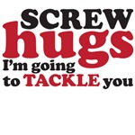 screw hugs I am going to tackle you tee