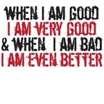 when I am good I am very good