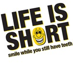 lide is short smile while you still have your teeth