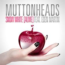 Muttonheads Feat Eden Martin - Snow White [Alive]