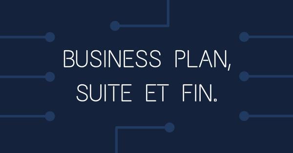 Business plan, suite et fin