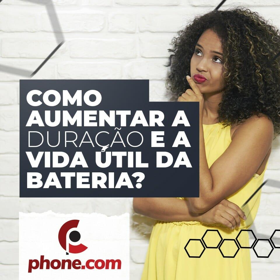 Como aumentar a duração e a vida útil da bateria do celular