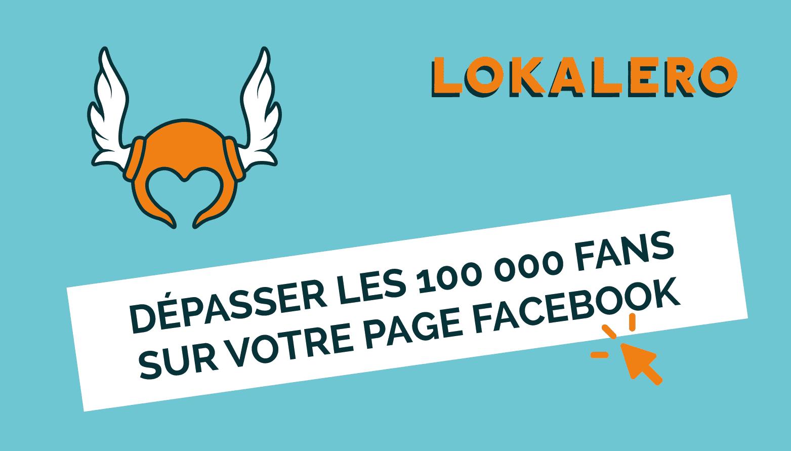 Comment dépasser les 100 000 fans sur la page Facebook de mon association et la conserver ?