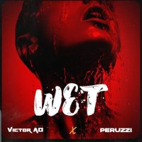 Victor AD Ft. Peruzzi – Wet