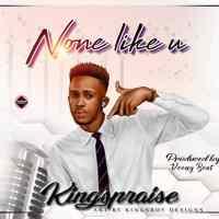 KingsPraiz - None Like You