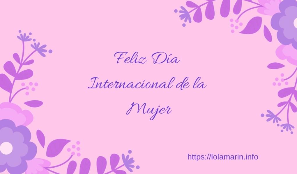 El 8 de marzo se celebra el día internacional de la mujer.