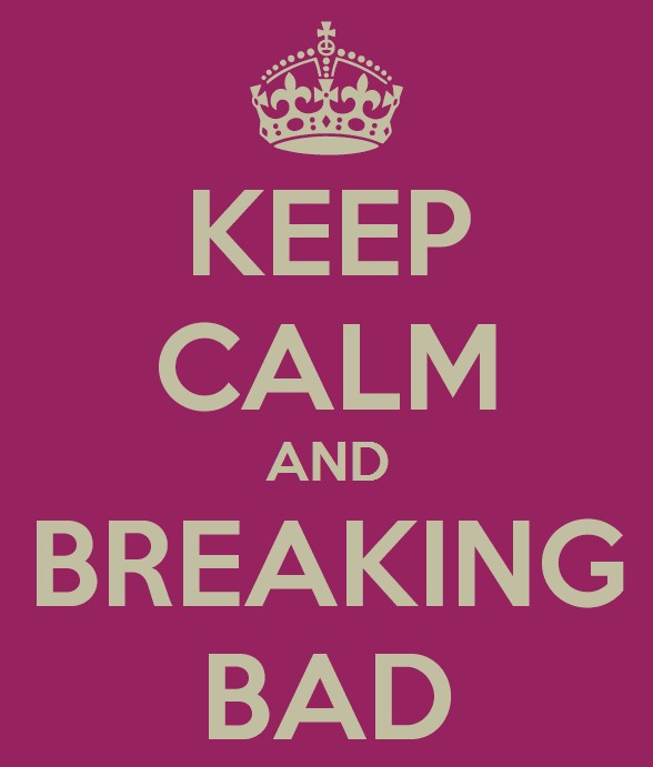 KEEP CALM AND BREAKING BAD