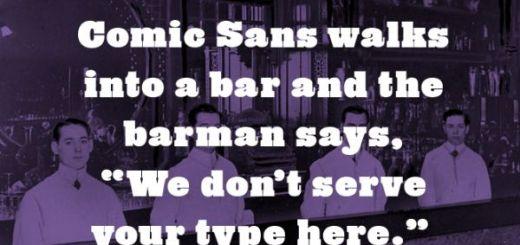 Comic Sans Walks Into A Bar... (joke)