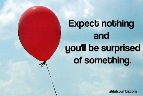 Expect Nothing - Enjoy Life