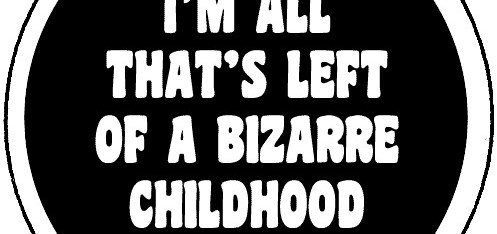 I'm All That's Left of a Bizarre Childhood