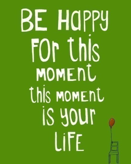 Be Happy. This Is Your Life.