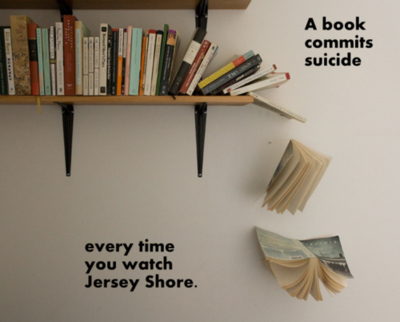 A Book Commits Suicide Every Time You Watch Jersey Shore