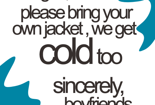 Boys Get Cold Too, Bring Your Own Damn Jacket