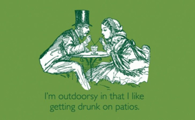 I'm Outdoorsy. I Like Getting Drunk On Patios.