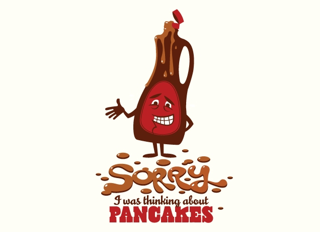Sorry. I was thinking about pancakes.