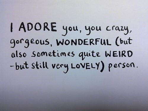 You're crazy but I adore you.