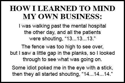 Learn to mind your own damn business.