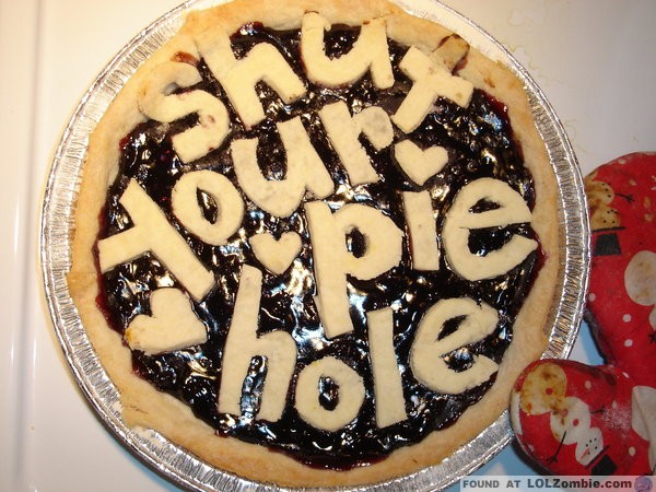 Shut Your Pie Hole Pie