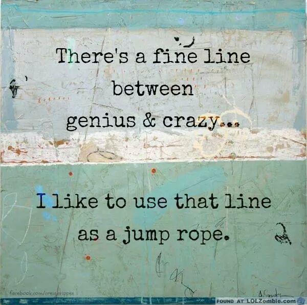 genius or crazy