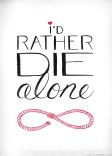 Rather die alone.