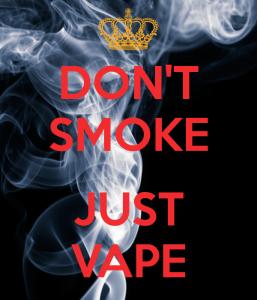 don't smoke just vape
