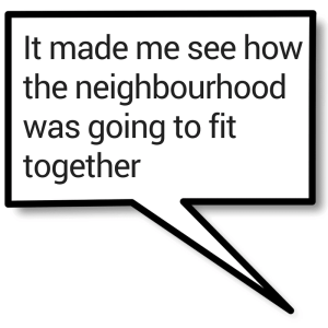 It made me see how the neighbourhood was going to fit together.