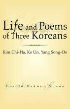 Thumbnail for post: Life and Poems of Three Koreans: Kim Chi-Ha, Ko Un, Yang Song-Oo