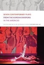 Cover artwork for book: Seven Contemporary Plays from the Korean Diaspora in the Americas