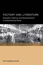 Cover artwork for book: Factory Girl Literature: Sexuality, Violence, and Representation in Industrializing Korea