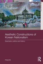 Cover artwork for book: Aesthetic Constructions of Korean Nationalism: Spectacle, Politics and History