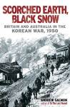 Scorched Earth, Black Snow: Britain and Australia in the Korean War, 1950